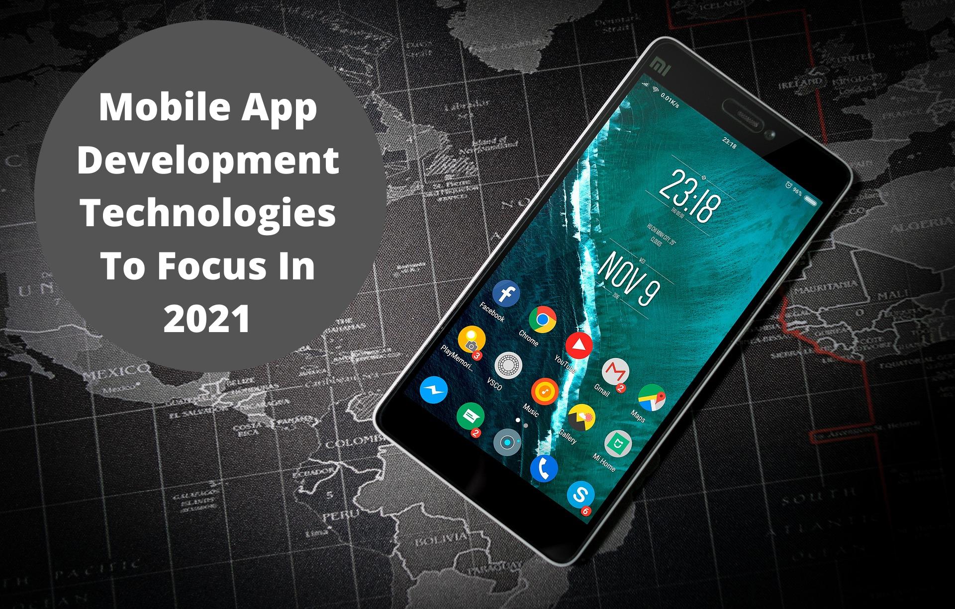 Mobile App Development Technologies To Focus In 2021