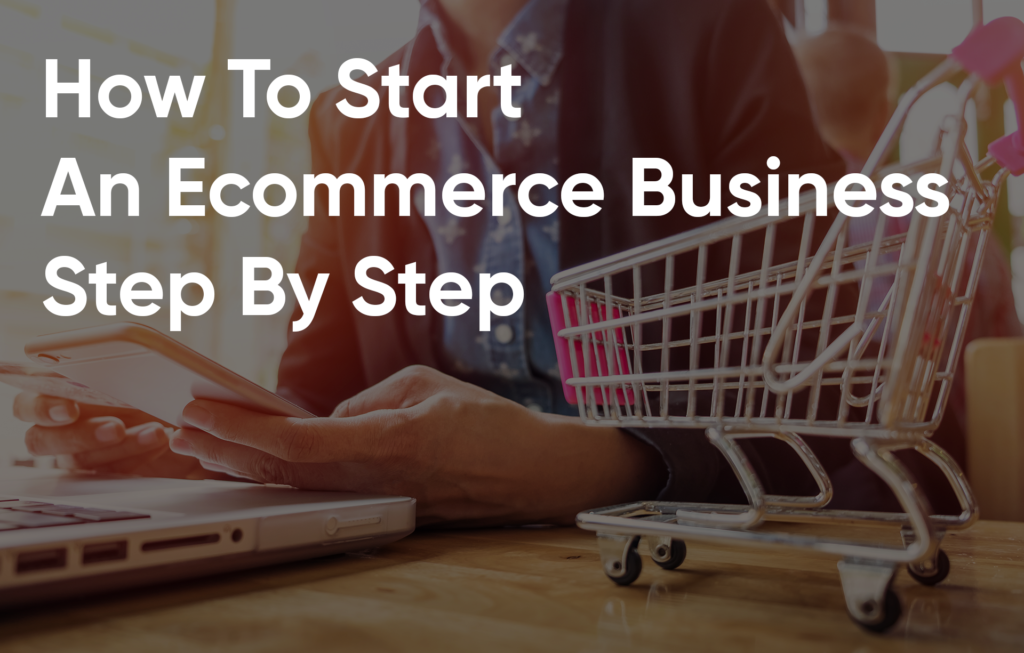 How-To-Start-An-Ecommerce-Business-Step-By-Step